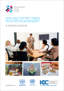 International Trade Centre, SMEs and the WTO Trade Facilitation Agreement, A Training Manual