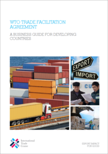 International Trade Centre, WTO Trade Facilitation Agreement, A Business Guide for Developing Countries